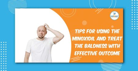 Tips For Using The Minoxidil And Treat The Baldness With Effective Outcome