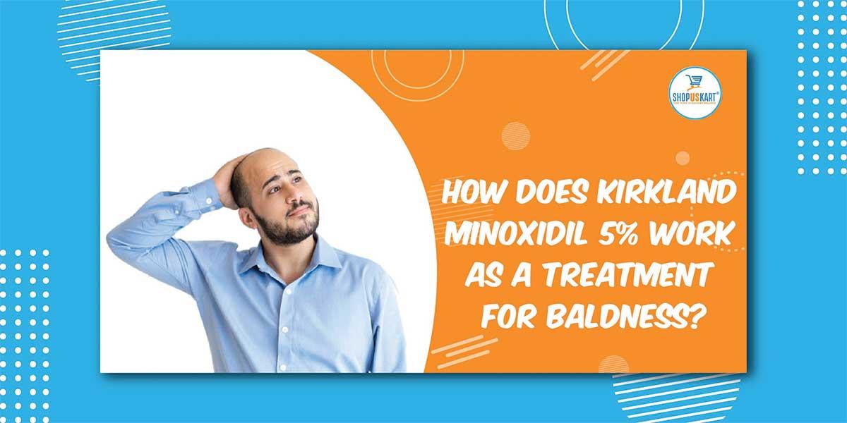 How does Kirkland Minoxidil 5% Work as a treatment for baldness?