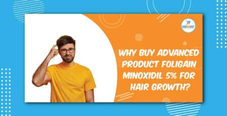 Why Buy Advanced Product Foligain Minoxidil 5% for Hair Growth?
