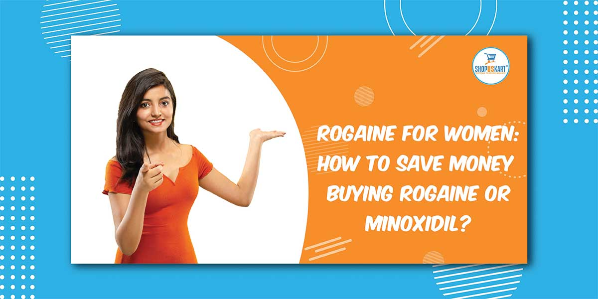 Rogaine for women: How to save money while buying Rogain or Minoxidil?