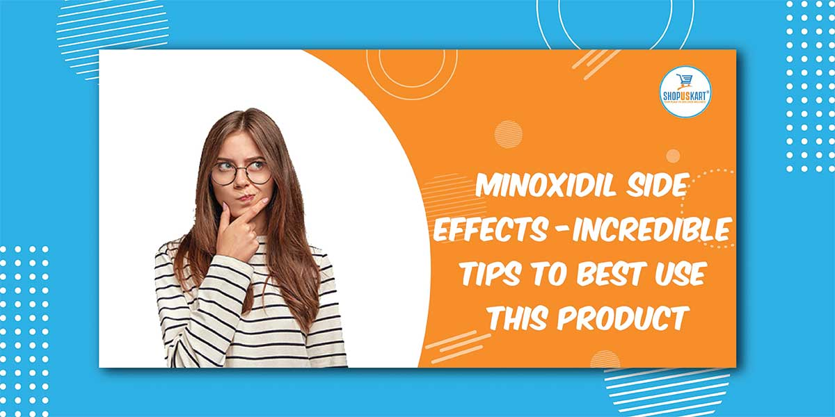 Minoxidil Side Effects – Incredible Tips To Best Use This product
