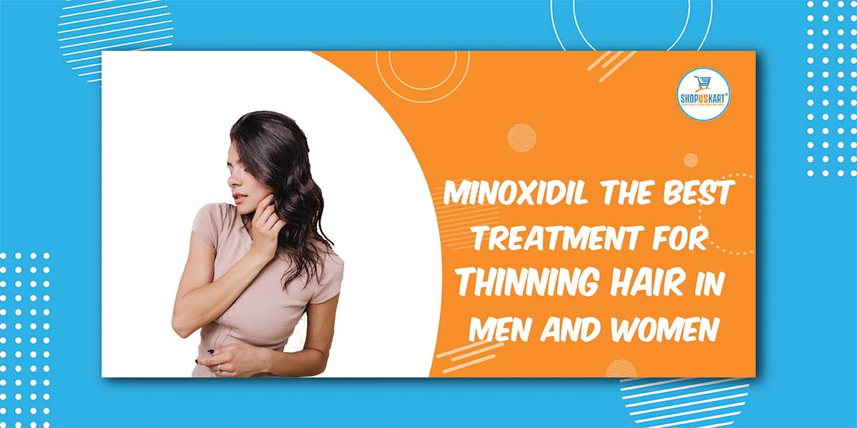 Minoxidil the Best Treatment for Thinning Hair in Men and Women