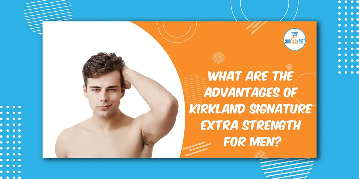 What are the advantages of Kirkland Signature Extra Strength for Men?