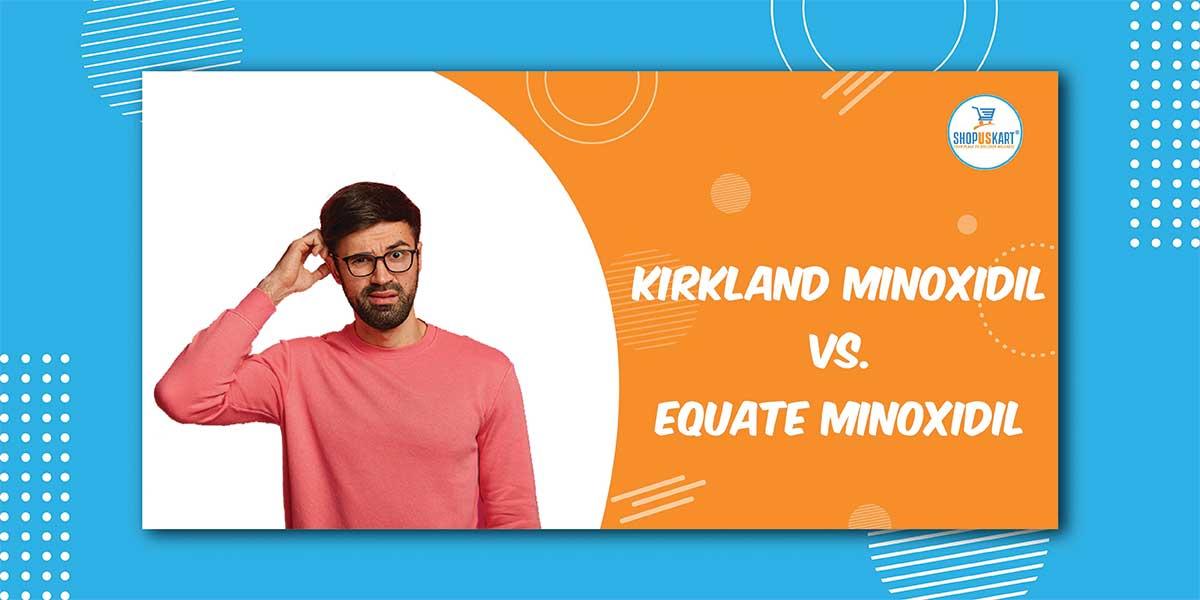 Kirkland Minoxidil Vs. Equate Minoxidil