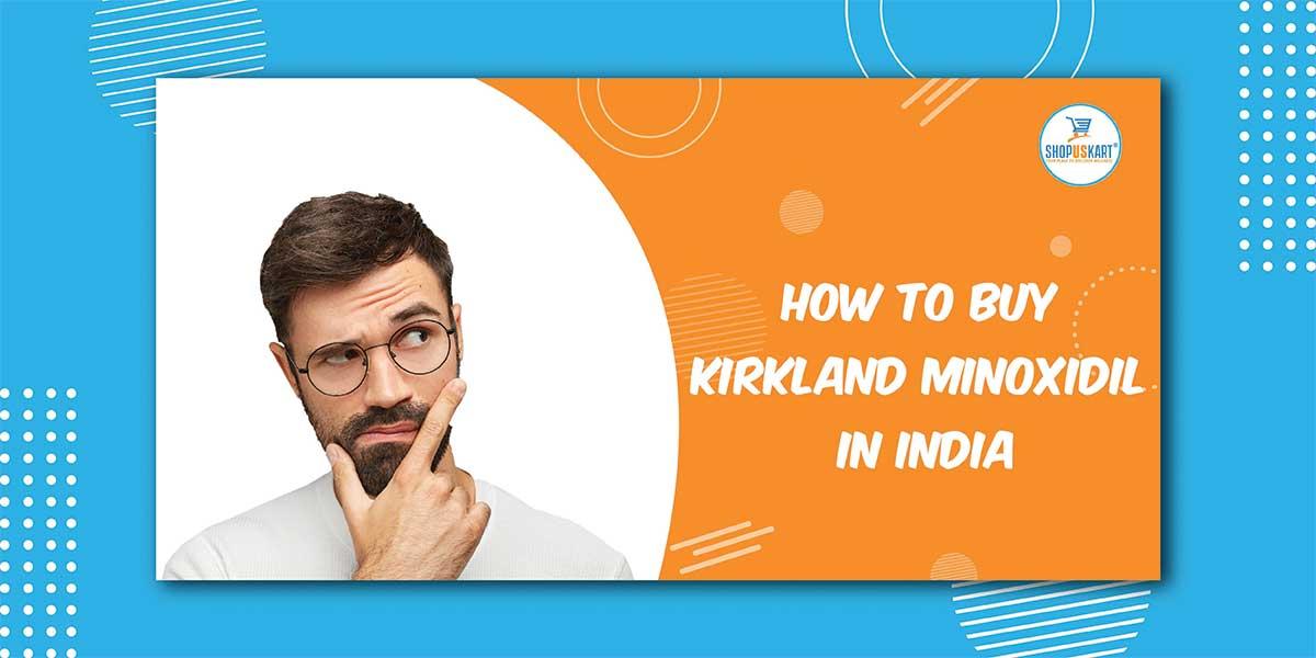 How to buy Kirkland Minoxidil in India