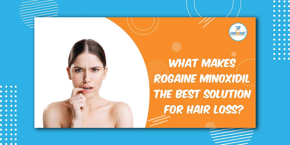 What Makes Rogaine Minoxidil The Best Solution For Hair Loss?