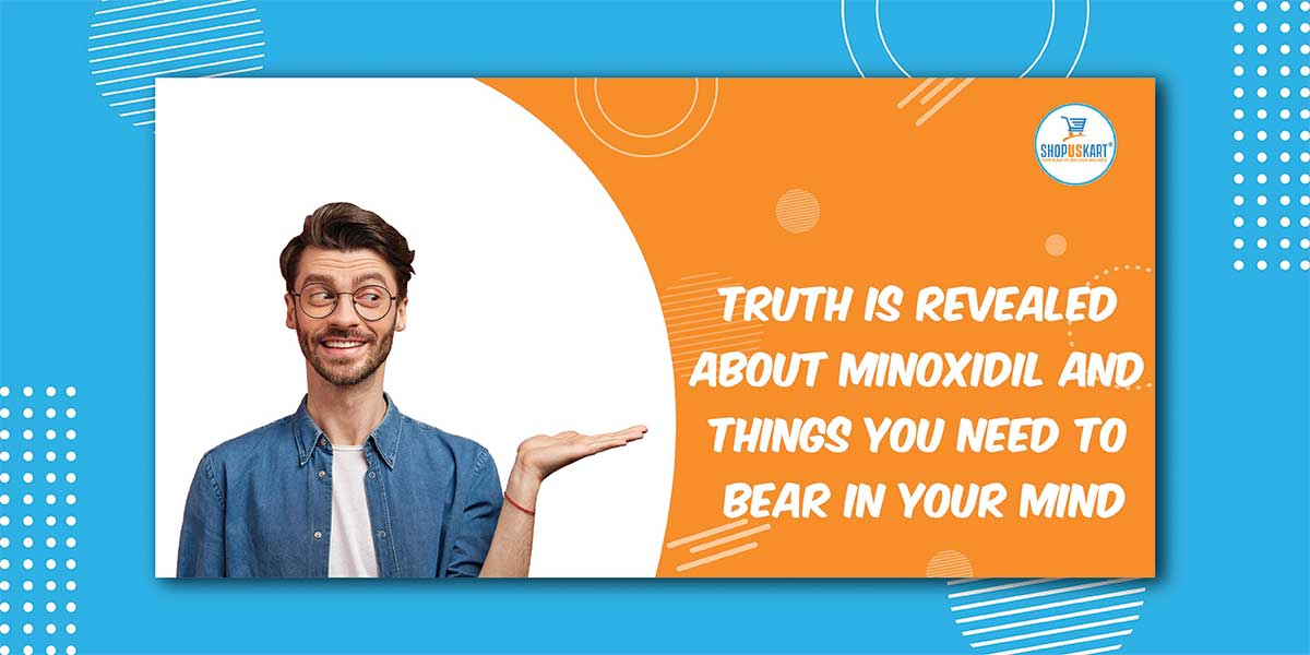 Truth is revealed about Minoxidil and things you need to bear in your mind