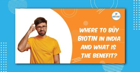 Where to buy biotin in India and what is the Benefit?