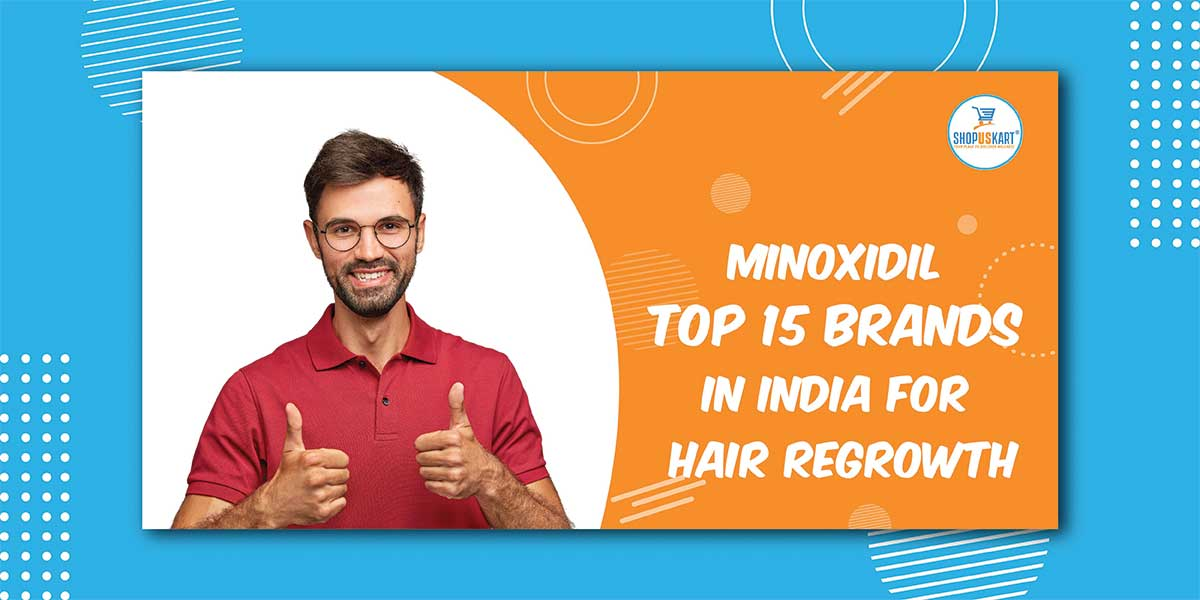 Minoxidil Top 15 Brands In India For Hair Regrowth