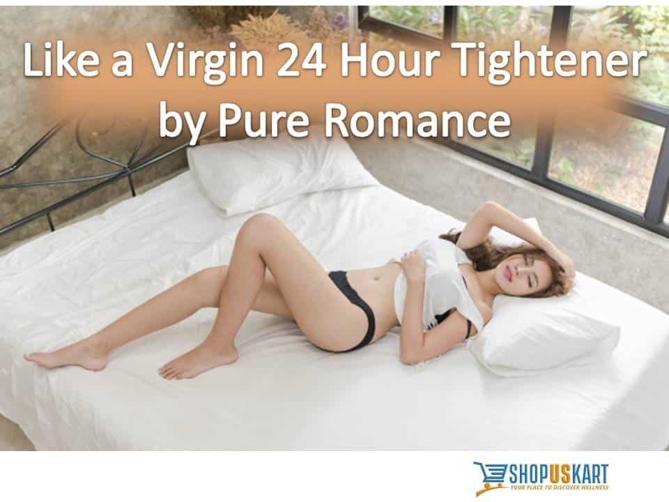 Like a virgin 24 Hour Tighthener