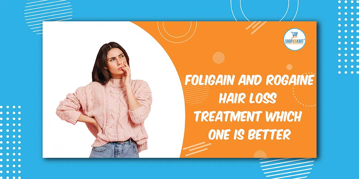 Foligain and Rogaine Hair loss treatment which one is better