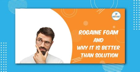 Rogaine foam and why it is better than solution