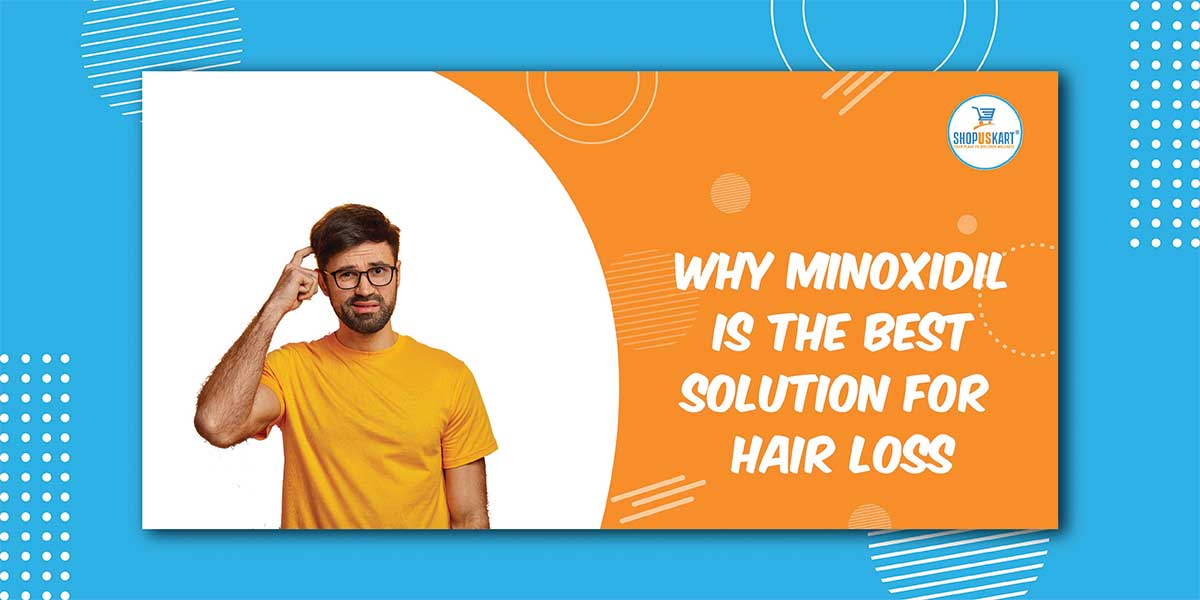 Why Minoxidil is best solution for hair loss