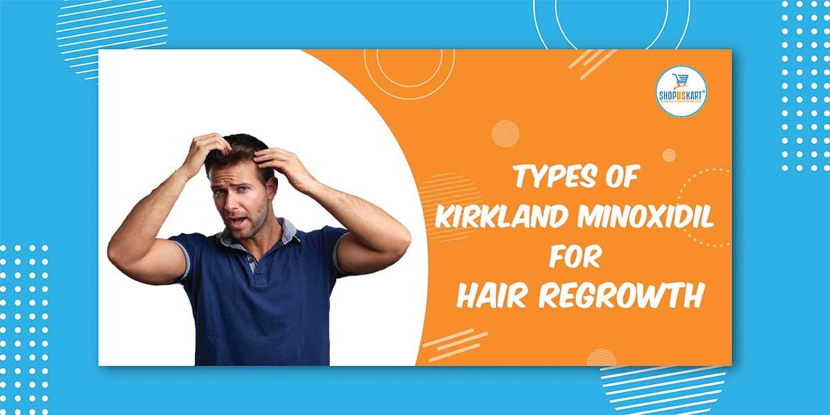 Types of Kirkland Minoxidil for hair Regrowth