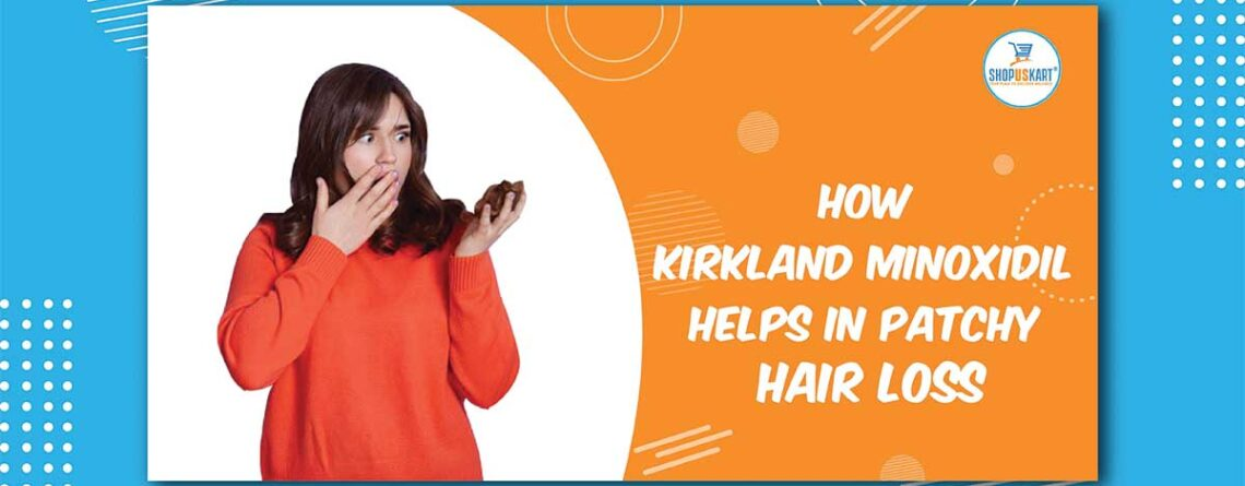 How Kirkland Minoxidil helps in Patchy Hair loss