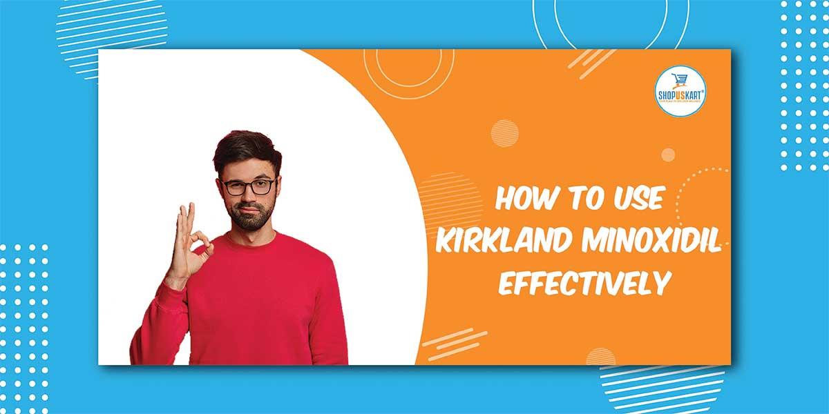 How to use Kirkland Minoxidil effectively