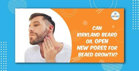 Can Kirkland beard oil open new pores for beard growth?