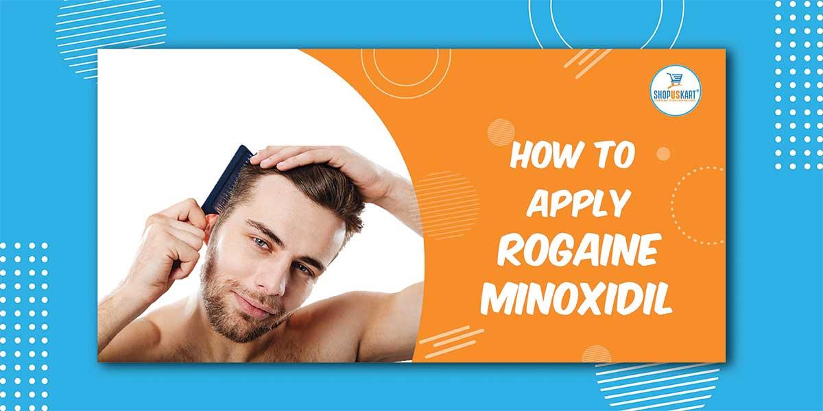 How to apply Rogaine Minoxidil