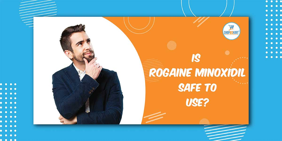 Is Rogaine Minoxidil safe to use?