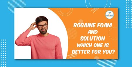 Rogaine Foam And Solution which one is better for You
