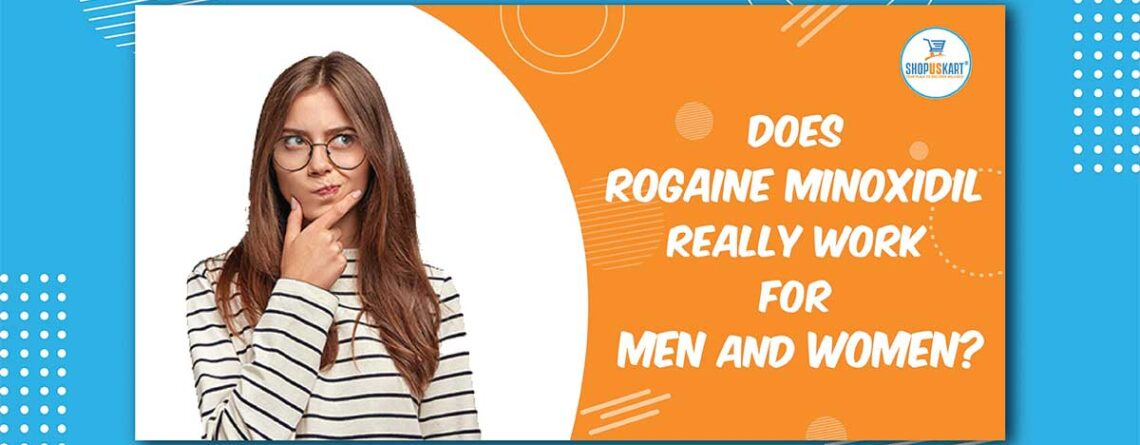 Does Rogaine Minoxidil really work For Men and women?