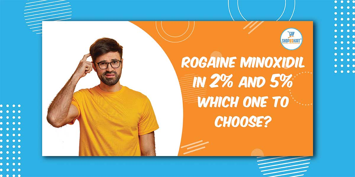 Rogaine Minoxidil in 2% and 5% which one to choose?