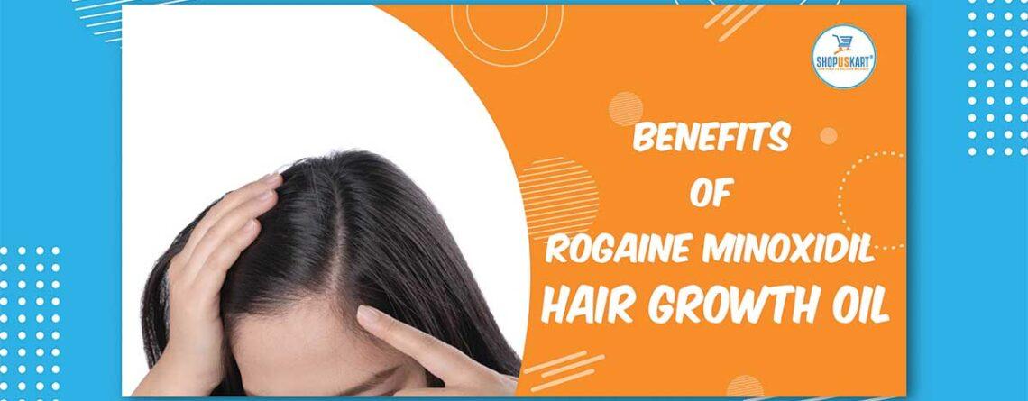 Benefits of Rogaine Minoxidil Hair Growth Oil