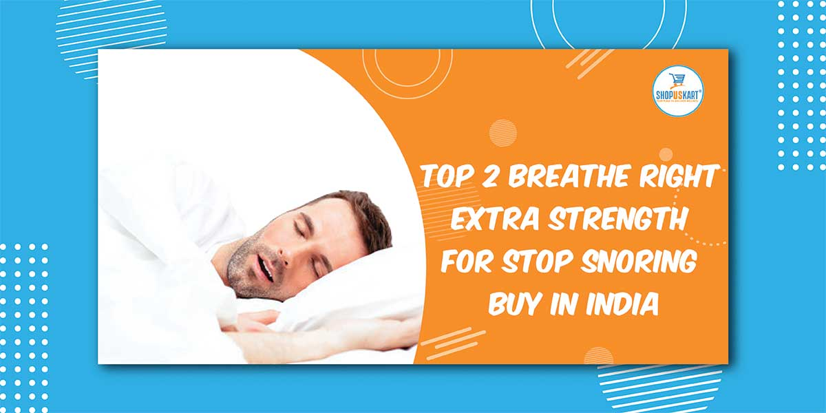Top 2 Breathe Right Extra Strength for Stop Snoring Buy in India