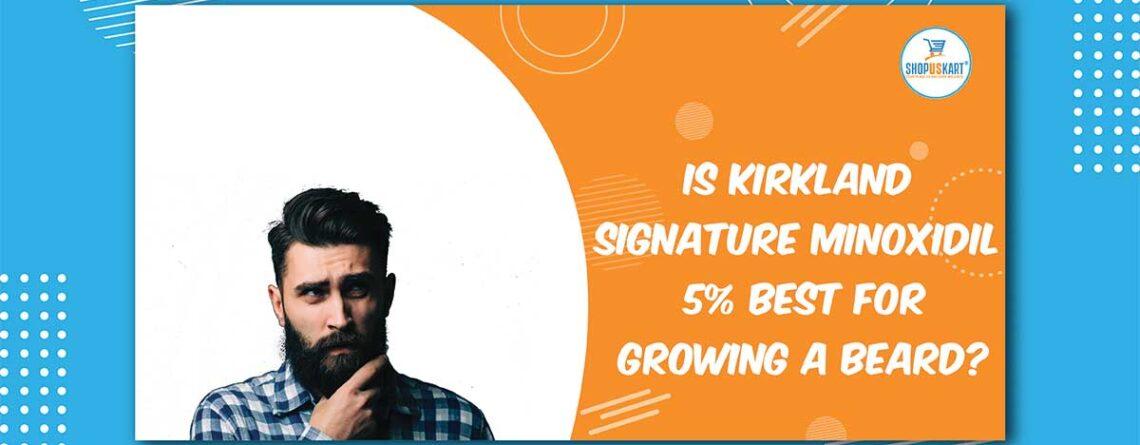 Is Kirkland Signature Minoxidil 5% best for Growing a Beard