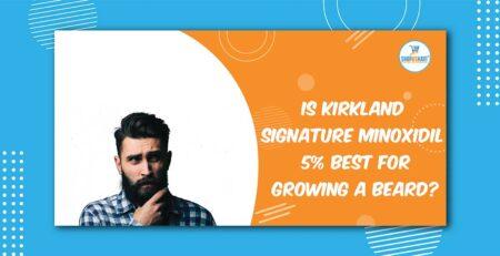 Is Kirkland Signature Minoxidil 5% best for Growing a Beard?