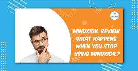 Minoxidil Review What Happens When You Stop Using Minoxidil?